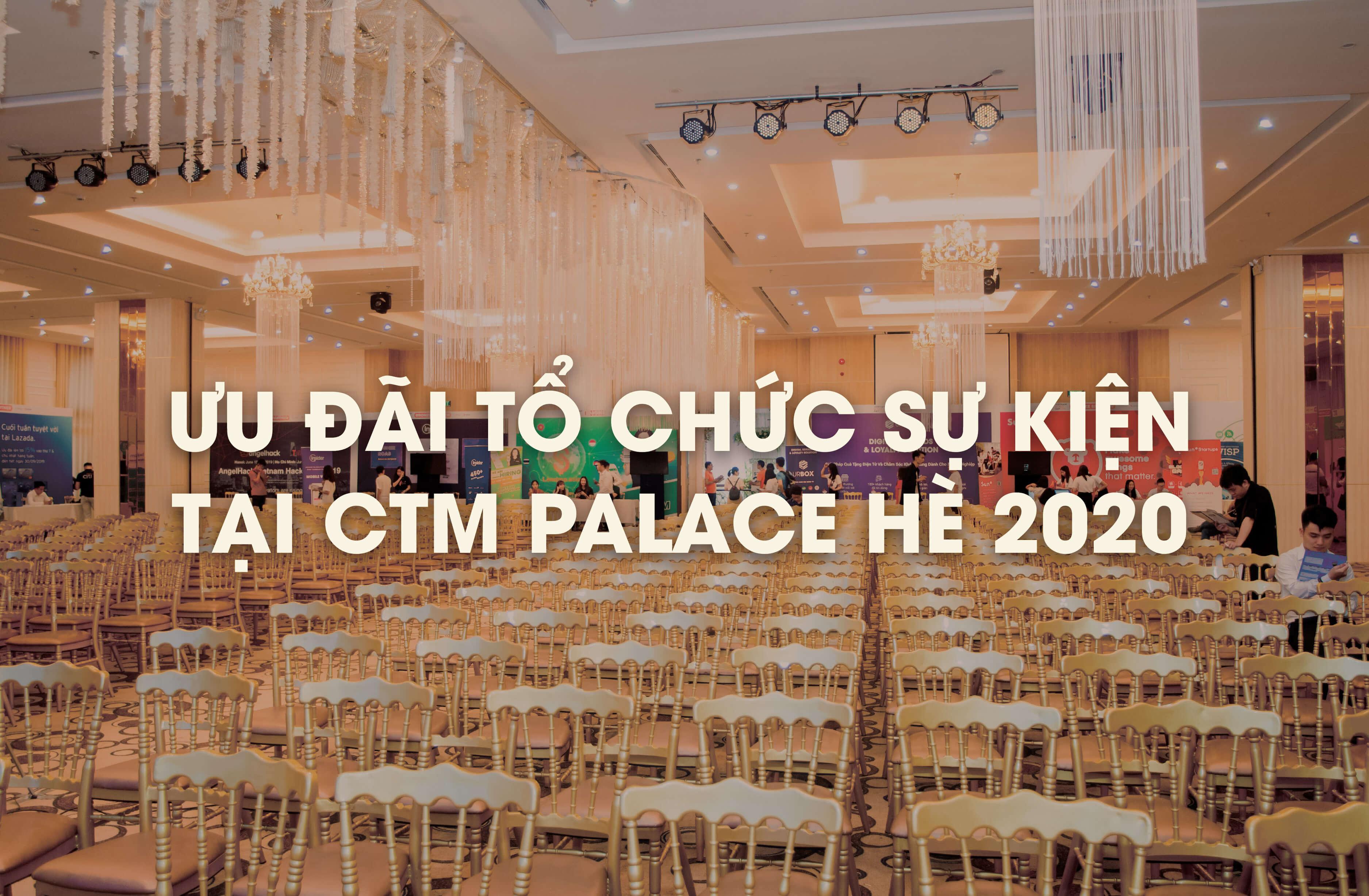 Gói ưu đãi tổ chức sự kiện tại CTM Palace hè 2020